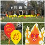 "Sign rental includes 12 hot flame signs, ""Still hot at (age)"" message printed on balloon signs, and ""Happy Birthday"" yellow lawn letters"